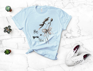 "T shirt by JETT IMPRESSIONS ""Be You Tiful"" Inspiring Tshirts for Women"