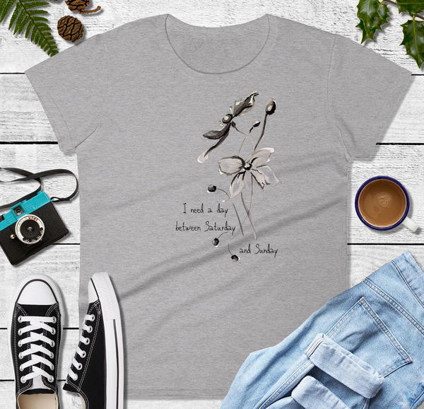 "Women's short sleeve t-shirt ""I Need a Day Between Saturday & Sunday"" Artwork designed by Kathy Morawiec"