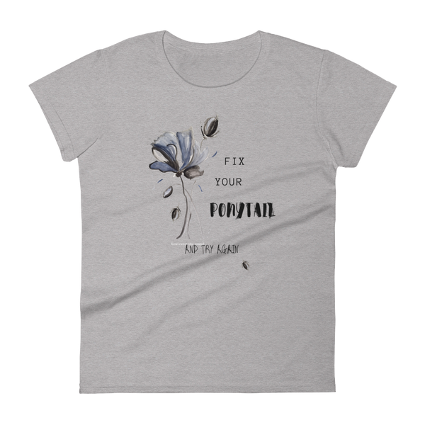 "Women's short sleeve t-shirt ""Fix Your Ponytail and Try Again"" Artwork designed by Kathy Morawiec"