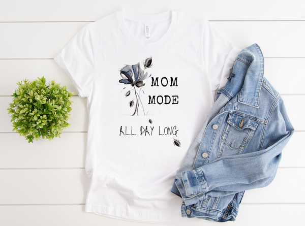 "T shirt by JETT IMPRESSIONS ""Mom Mode All Day Long"" Womens Inspiring T-Shirt Artwork by Kathy Morawiec"