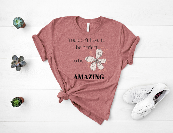 "T shirt by JETT IMPRESSIONS ""You Don't Have to be Perfect to be Amazing"" Short Sleeve Womens T shirt"