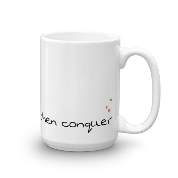 "Mug ""Coffee then Conquer"" Artwork designed by Kathy Morawiec"