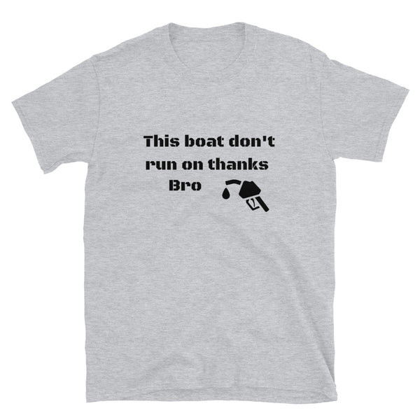 "T shirt by JETT IMPRESSIONS ""Boats Don't Run on Thanks Bro"" Boating Tshirts Men"