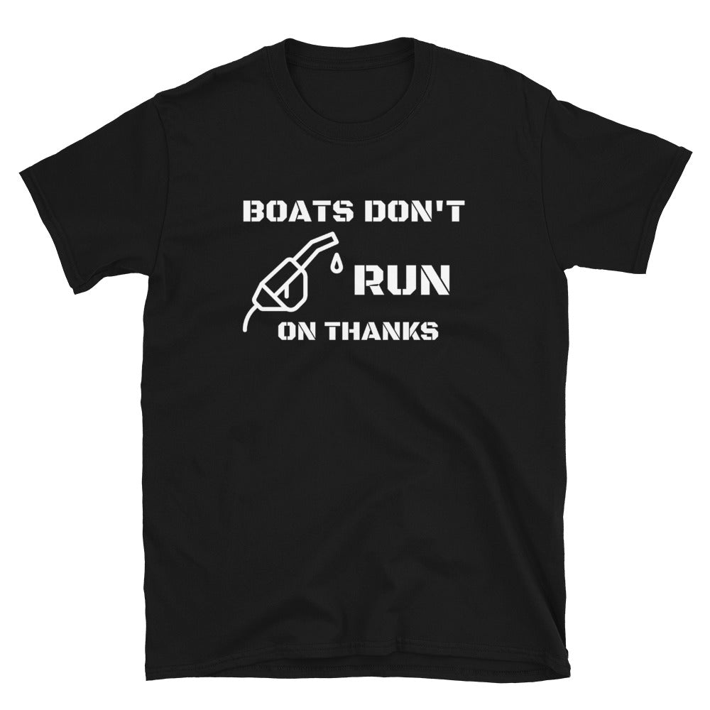 "T shirt by JETT IMPRESSIONS ""Boats Don't Run on Thanks"" Boating Tshirts for Men"