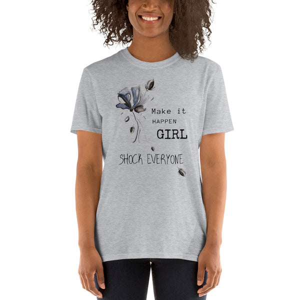 "T shirt by JETT IMPRESSIONS ""Make it Happen Girl Shock Everyone"" Womens Short Sleeve Inspiring T-Shirt Artwork by Kathy Morawiec"