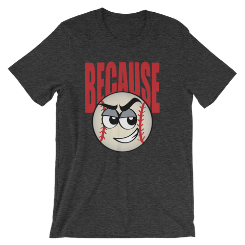 Baseball Because Unisex T-Shirt