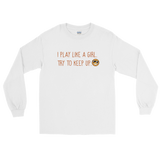 Basketball I Play Like A Girl Long Sleeve T-Shirt