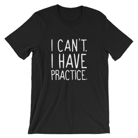 I Can't. I Have Practice  Unisex T-Shirt