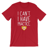 Softball I Can't. I Have Practice Unisex T-Shirt