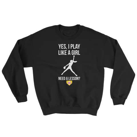 Softball Yes I Play Like A Girl...Need A Lesson? Sweatshirt