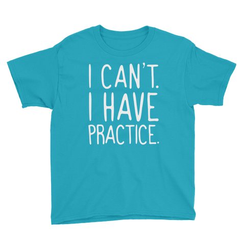 Youth I Can't. I Have Practice T-Shirt