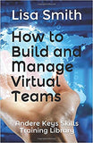 How  to Build and Manage Virtual Teams