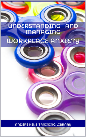 Understanding and Managing Workplace Anxiety