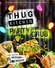 Thug Kitchen Party Grub cook book for the best vegan party food ideas
