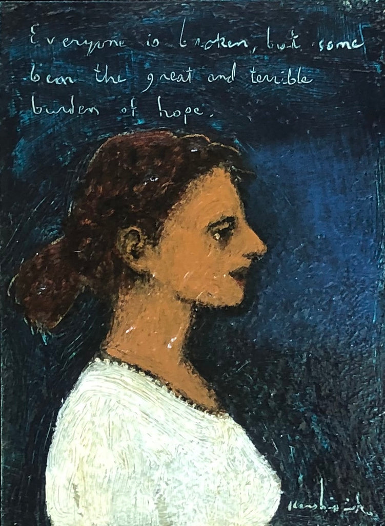 "Profile of a woman with her hair pulled back, white shirt and the word ""Everyone is broken, but some bear the great and terrible burden of hope"" written on a deep blue background."