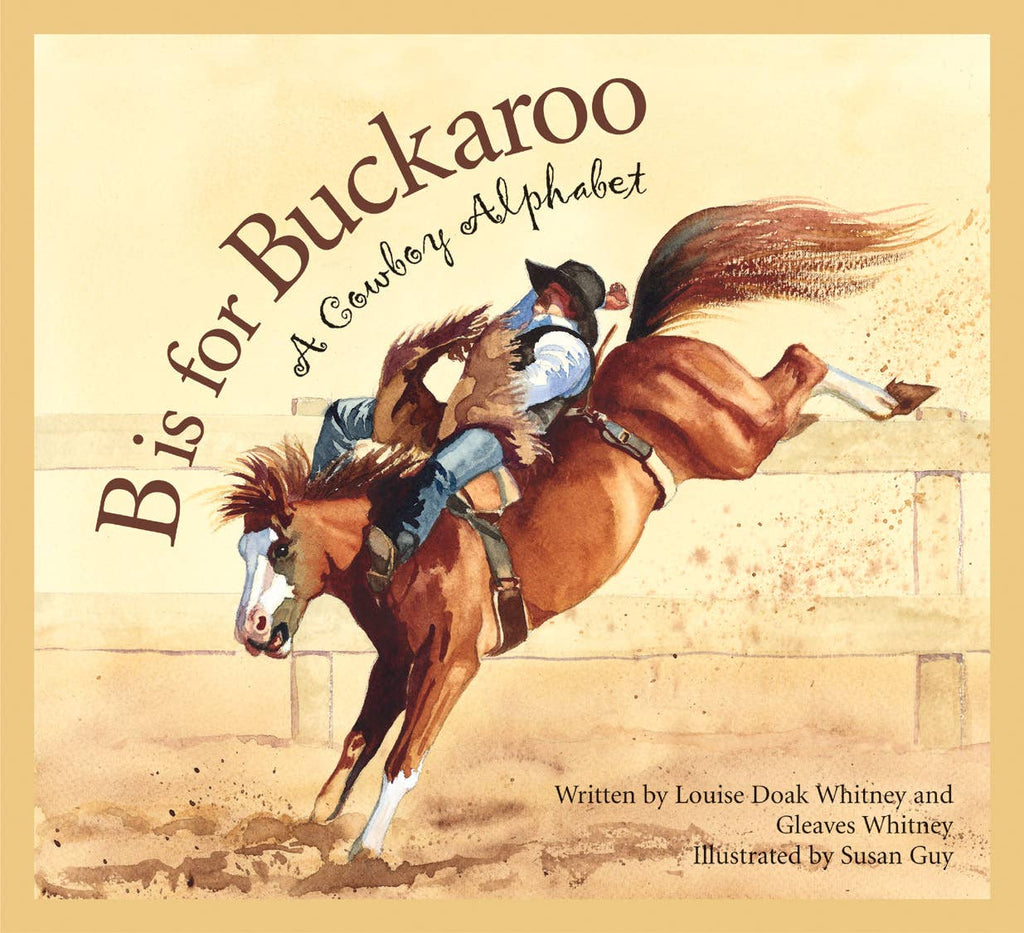 B is for Buckaroo: A Cowboy Alphabet Book