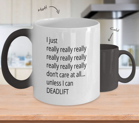 I Really Really Don't Care Unless I Can Deadlift 11oz Color Changing Mug
