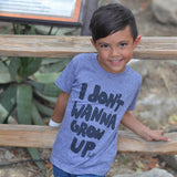 I Don't Wanna Grow Up (Adult & Kids) Heather Grey Tri-Blend