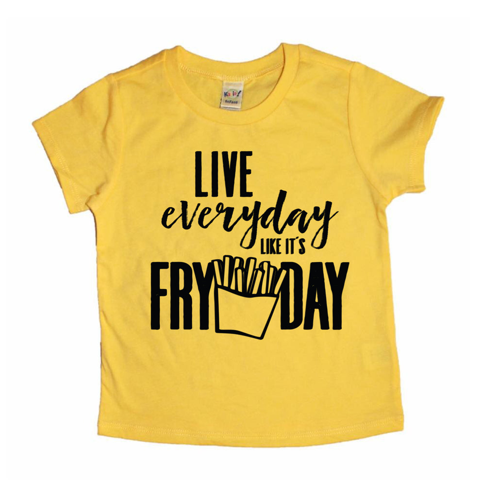 Live everyday like it's FRYDAY