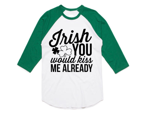 IRISH YOU WOULD KISS ME ALREADY