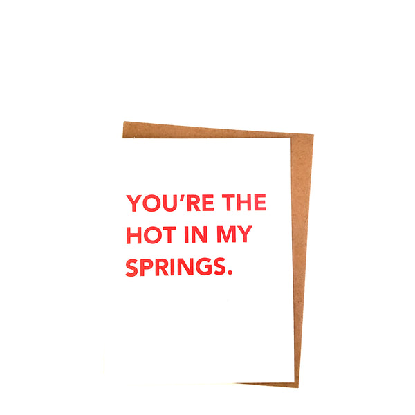 You're The Hot In My Springs.
