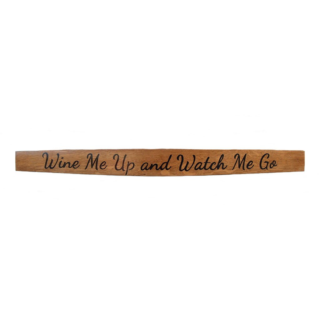 Hand-Painted Stave - Wine Me Up and Watch Me Go - J&C's Unbarrelables - 1