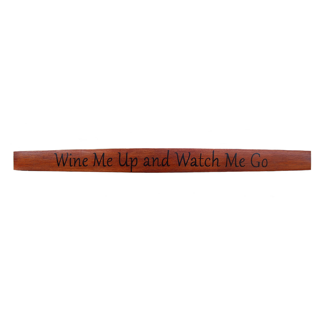 Hand-Painted Stave - Wine Me Up and Watch Me Go