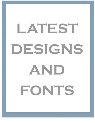 LATEST DESIGNS AND FONTS