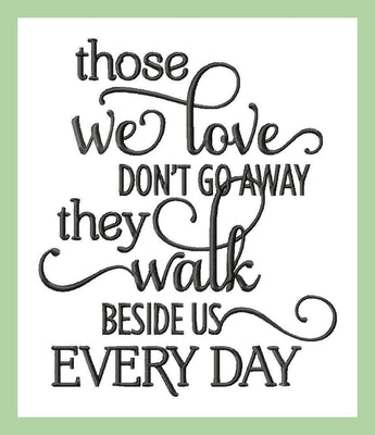 Those we love don't go away they walk beside us everyday