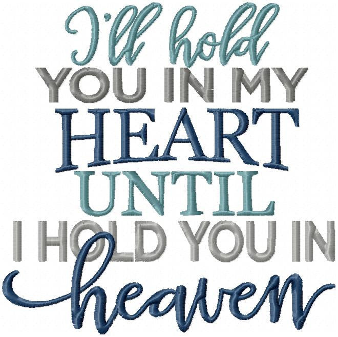 I'll Hold You in My Heart Until I hold you in Heaven - comes in 4x4,5x5,6x6,7x7,8x8   Machine Embroidery Design