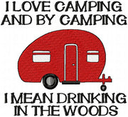 I Love Camping and by Camping I Mean Drinking in the Woods - Machine Embroidery Design