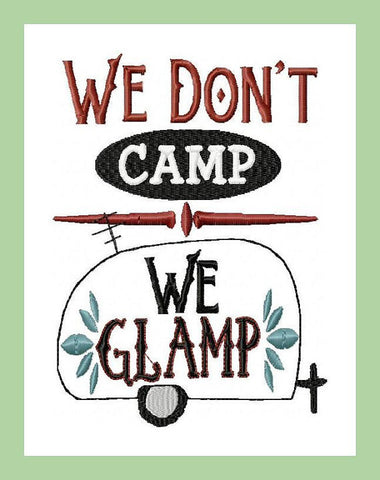 We Don't Camp We Glamp With Camper - Machine Embroidery Design comes in 3 sizes, 4x4, 5x7, nd 6x10