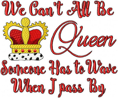 Queen Embroidery design - We can't all be Queen - Someone has to wave - comes in 3 sizes