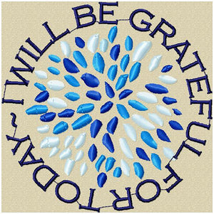 I will be Grateful for Today - comes in 5 sizes 4x4,5x5,6x,7x7,8x8