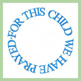 For This Child We Have Prayed - Circle - Comes in 4,5,6,7,8 inch Circle - Machine Embroidery Design