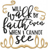 I will Walk By Faith even when I cannot See - Machine Embroidery Design - Comes in 4x4,5x5,6x6,7x7,8x8