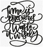 Time is Precious, Waste it Wisely - Machine Embroidery Design