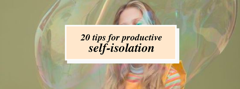 20 tips for productive self-isolation