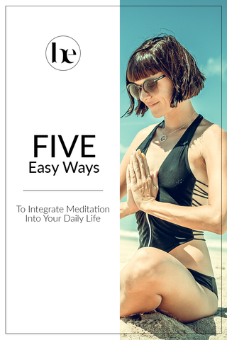 Five Easy Ways To Integrate Meditation