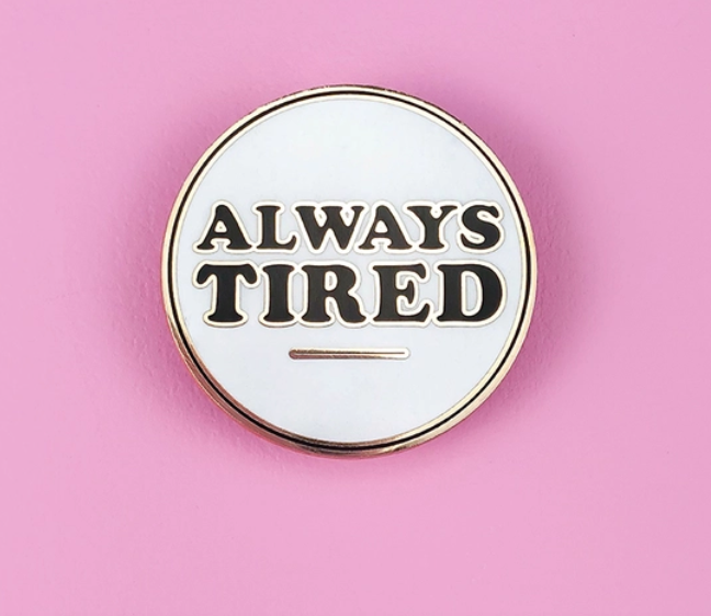 Always Tired Lapel Pin