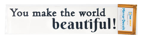 You make the world beautiful!
