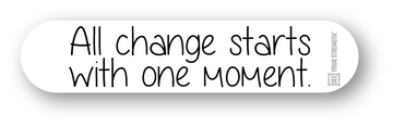 All change starts with one moment