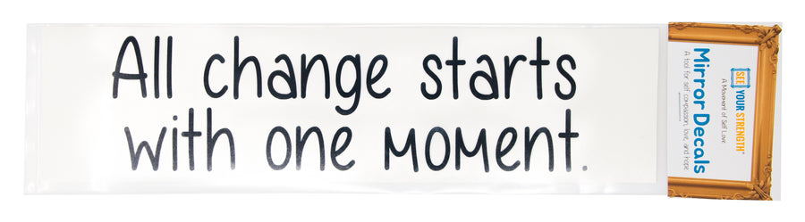 All change starts with one moment, mirror decal, mirror sticker, inspiration messsage