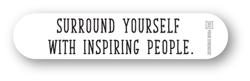 Surround yourself with inspiring people