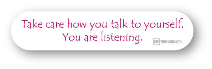 Take care how you speak to yourself, you are listening
