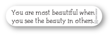 You are most beautiful when you see the beauty in others