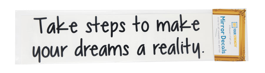 Take steps to make your dreams a reality