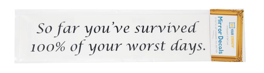 So far you've survived 100% of your worst days