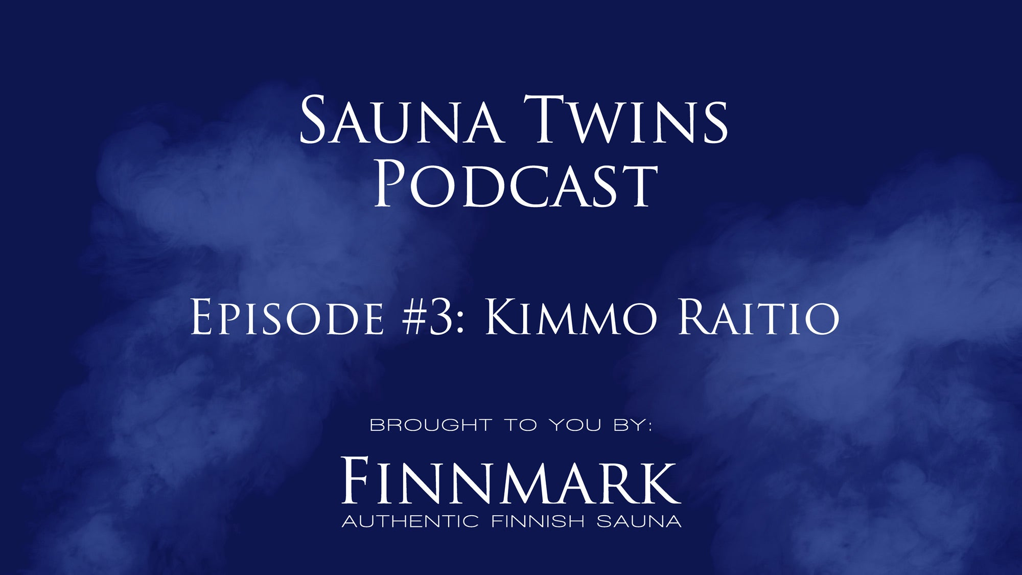 Sauna Twins Podcast - Episode #3 Kimmo Raitio | Finnmark Sauna