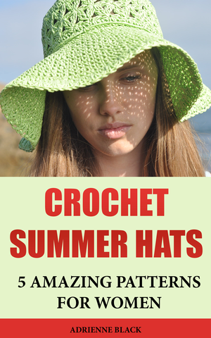 Crochet Summer Hats: 5 Amazing Patterns For Women - best books on Ebooksy